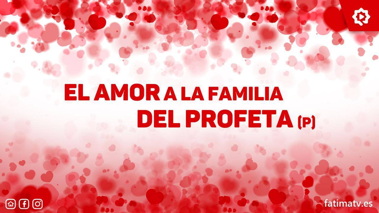 El amor a la familia del Profeta (P)